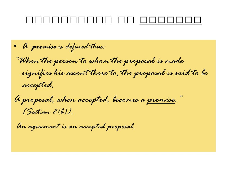 A proposal, when accepted, becomes a promise. [Section 2(b)].
